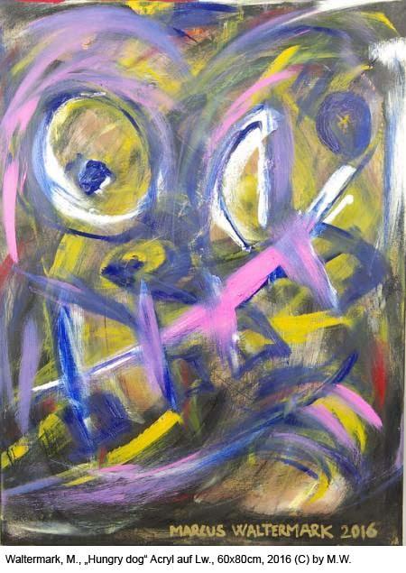 Waltermark-Marcus-Hungry-dog-Oel-Acryl-auf-Lw.-60x80cm-2016